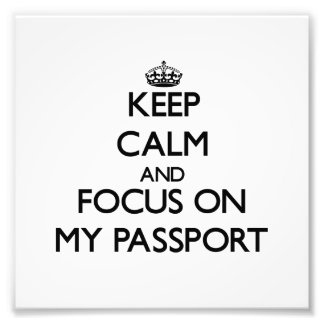 Keep Calm and focus on My Passport Art Photo