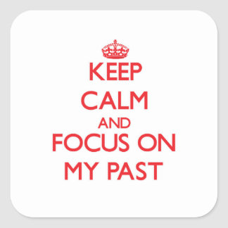 Keep Calm and focus on My Past Square Sticker