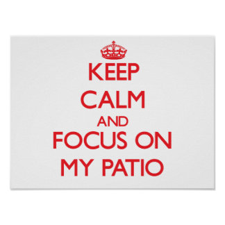 Keep Calm and focus on My Patio Print