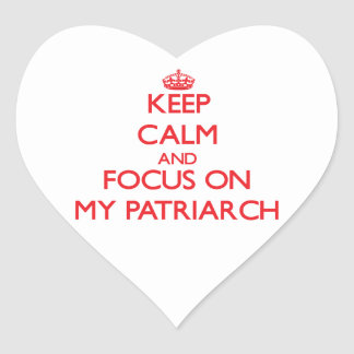 Keep Calm and focus on My Patriarch Heart Sticker