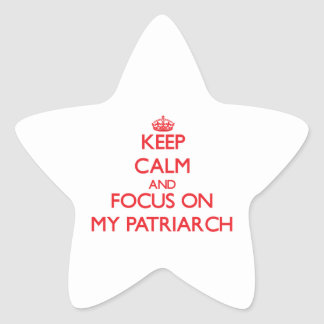 Keep Calm and focus on My Patriarch Stickers