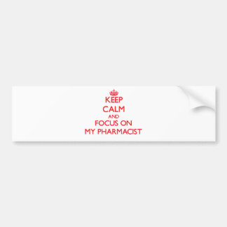 Keep Calm and focus on My Pharmacist Car Bumper Sticker