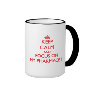 Keep Calm and focus on My Pharmacist Mug