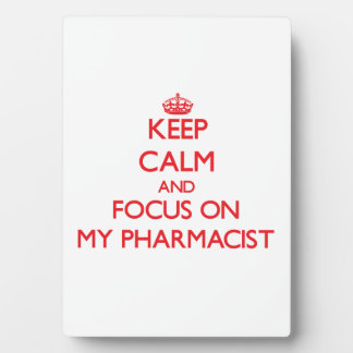 Keep Calm and focus on My Pharmacist Display Plaques