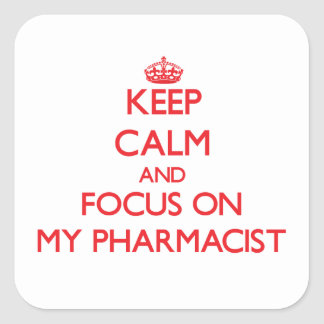 Keep Calm and focus on My Pharmacist Square Sticker
