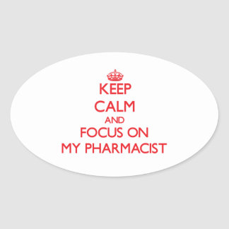 Keep Calm and focus on My Pharmacist Oval Sticker
