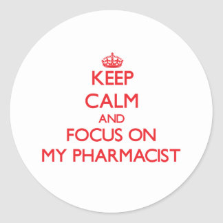 Keep Calm and focus on My Pharmacist Classic Round Sticker