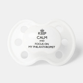 Keep Calm and focus on My Philanthropist Baby Pacifiers