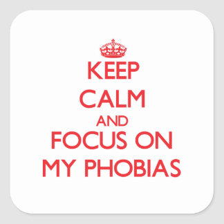 Keep Calm and focus on My Phobias Square Stickers
