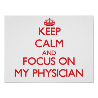 Keep Calm and focus on My Physician Posters