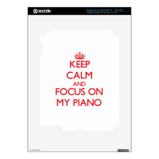Keep Calm and focus on My Piano iPad 3 Skins