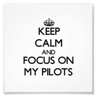 Keep Calm and focus on My Pilots Photo