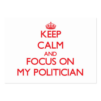 Keep Calm and focus on My Politician Business Cards