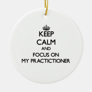 Keep Calm and focus on My Practictioner Christmas Ornament