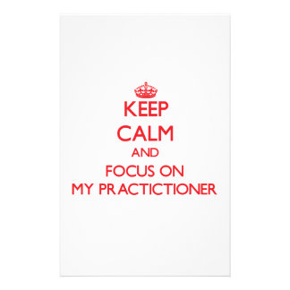 Keep Calm and focus on My Practictioner Custom Stationery
