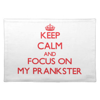 Keep Calm and focus on My Prankster Place Mats