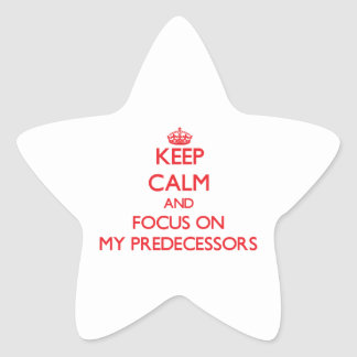 Keep Calm and focus on My Predecessors Star Stickers