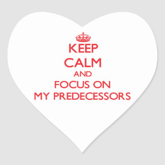 Keep Calm and focus on My Predecessors Heart Sticker