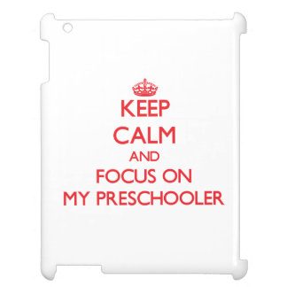 Keep Calm and focus on My Preschooler Case For The iPad