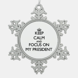 Keep Calm and focus on My President Snowflake Pewter Christmas Ornament