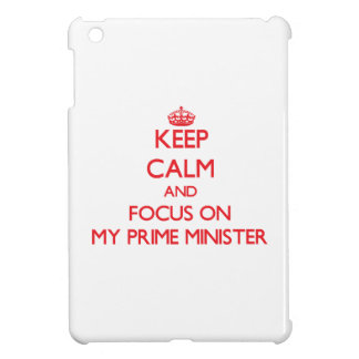 Keep Calm and focus on My Prime Minister iPad Mini Cover
