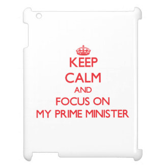 Keep Calm and focus on My Prime Minister Cover For The iPad 2 3 4