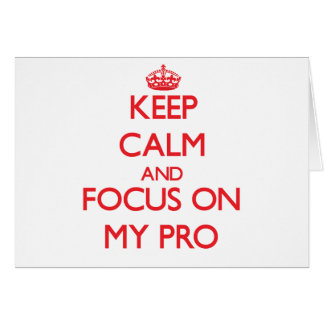 Keep Calm and focus on My Pro Greeting Card