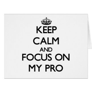 Keep Calm and focus on My Pro Large Greeting Card