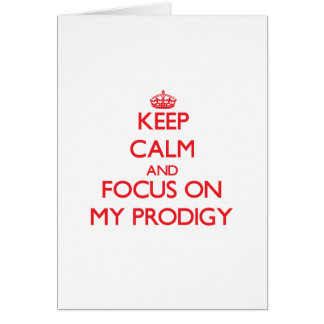 Keep Calm and focus on My Prodigy Greeting Card