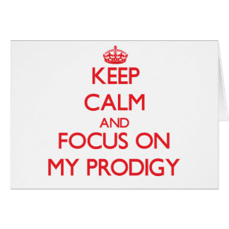 Keep Calm and focus on My Prodigy Greeting Cards