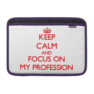 Keep Calm and focus on My Profession MacBook Air Sleeves