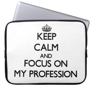 Keep Calm and focus on My Profession Laptop Computer Sleeves