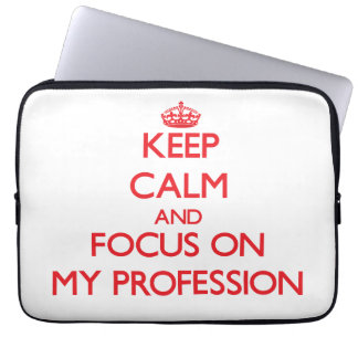 Keep Calm and focus on My Profession Laptop Sleeves