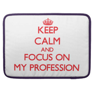 Keep Calm and focus on My Profession Sleeves For MacBooks