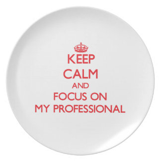 Keep Calm and focus on My Professional Party Plate