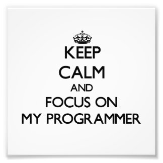 Keep Calm and focus on My Programmer Photographic Print