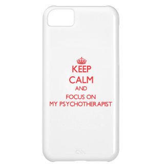 Keep Calm and focus on My Psychotherapist iPhone 5C Covers