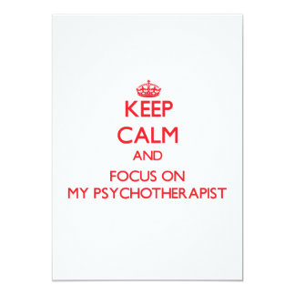 Keep Calm and focus on My Psychotherapist 5x7 Paper Invitation Card