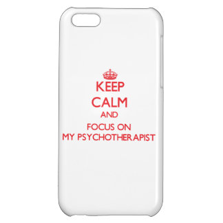 Keep Calm and focus on My Psychotherapist iPhone 5C Case