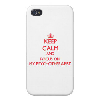 Keep Calm and focus on My Psychotherapist Covers For iPhone 4