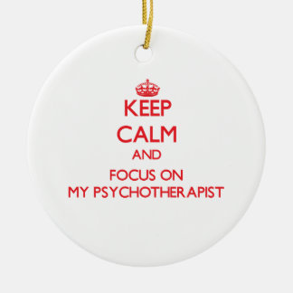 Keep Calm and focus on My Psychotherapist Christmas Tree Ornament
