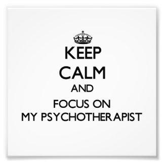 Keep Calm and focus on My Psychotherapist Art Photo