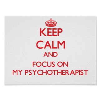 Keep Calm and focus on My Psychotherapist Poster
