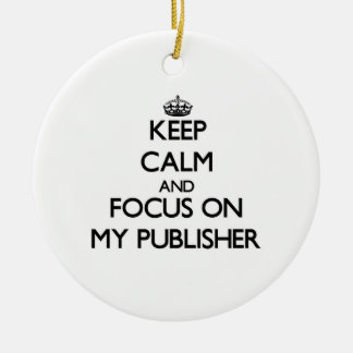 Keep Calm and focus on My Publisher Double-Sided Ceramic Round Christmas Ornament