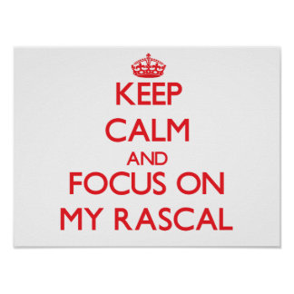 Keep Calm and focus on My Rascal Poster