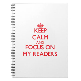 Keep Calm and focus on My Readers Spiral Note Books