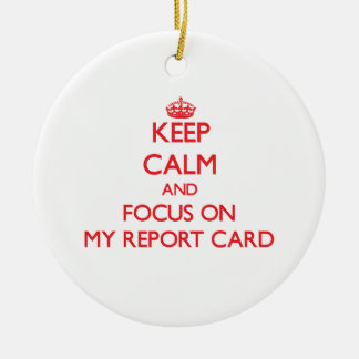 Keep Calm and focus on My Report Card Double-Sided Ceramic Round Christmas Ornament