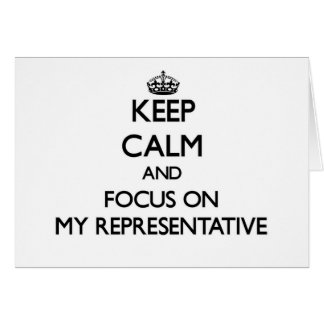 Keep Calm and focus on My Representative Cards