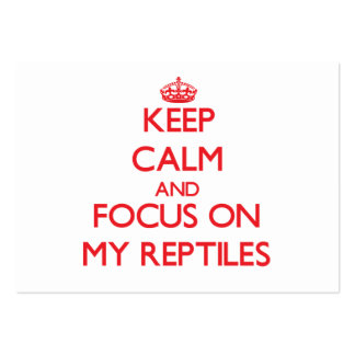 Keep Calm and focus on My Reptiles Business Card Templates