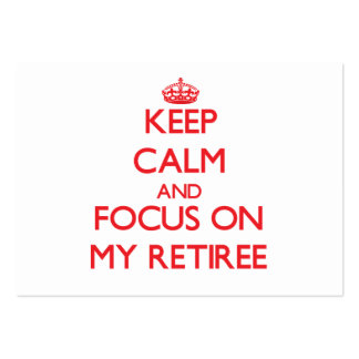 Keep Calm and focus on My Retiree Large Business Cards (Pack Of 100)